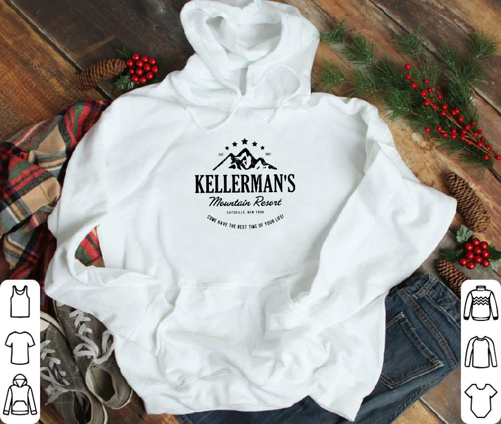 Kellerman S Mountain Resort Come Have The Best Time Of Your Life Shirt 1 1.jpg