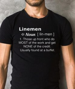 Linemen Definition Those Up Front Who Do Most Of The Work And Get None Of The Credit Shirt 2 1.jpg