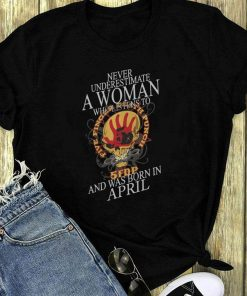 Never Underestimate A Woman Who Listen To 5fdp Five Finger Death Punch And Was Born In April Shirt 1 1.jpg