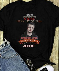 Never Underestimate A Girl Who Listens To Bredon Urie Are Born In August Shirt 1 1.jpg