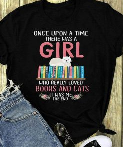 Once Upon A Time There Was A Girl Who Really Loved Books And Cat Shirt 1 1 1.jpg