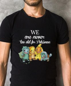 Pikachu Hitokage Fushigidane We Are Never Too Old For Pokemon Shirt 2 1.jpg