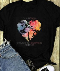 Planet Earth Heart In A World Where You Can Be Anything Be Kind Shirt 1 1.jpg