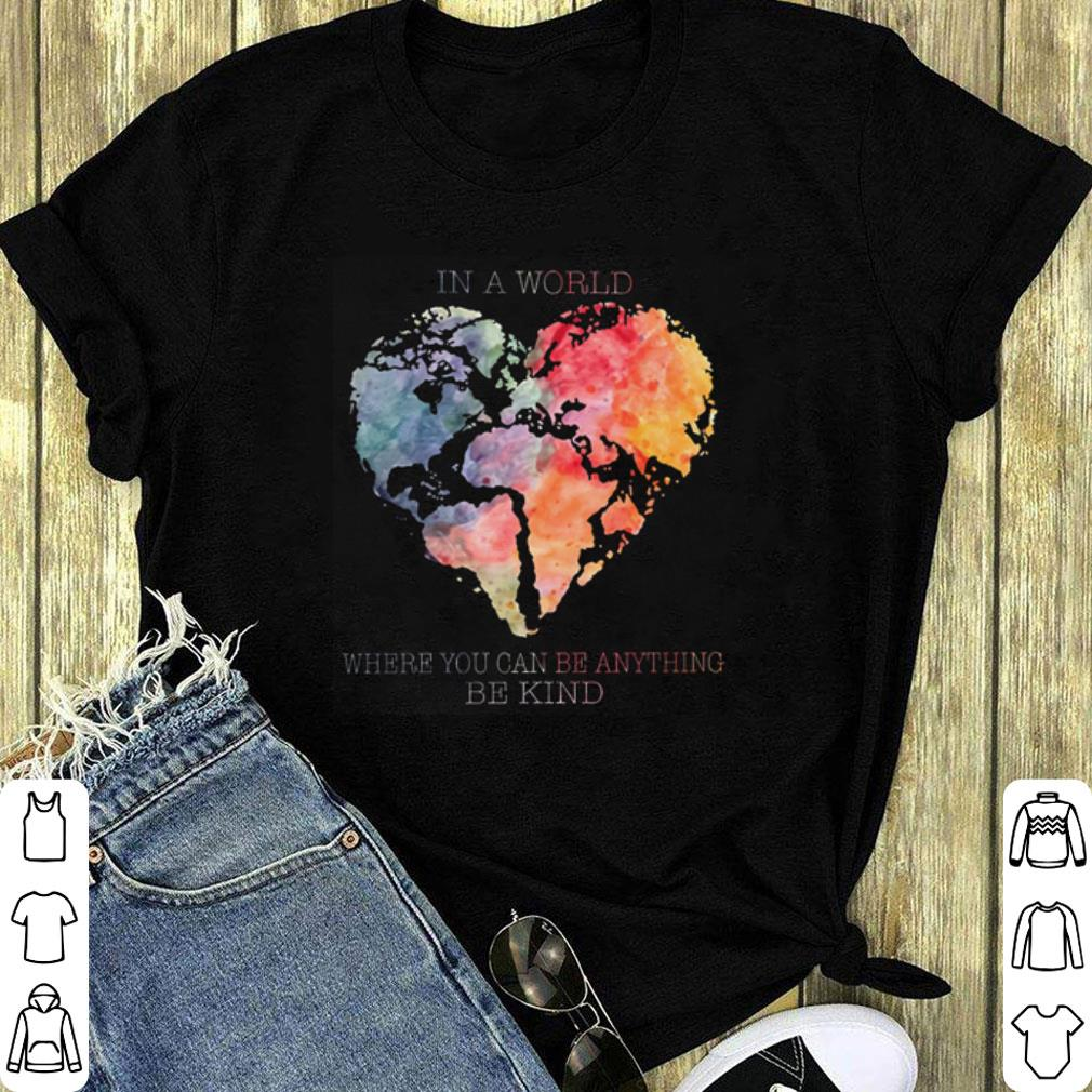 Planet earth heart in a world where you can be anything be kind shirt 1 1jpg