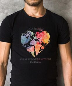 Planet Earth Heart In A World Where You Can Be Anything Be Kind Shirt 2 1.jpg