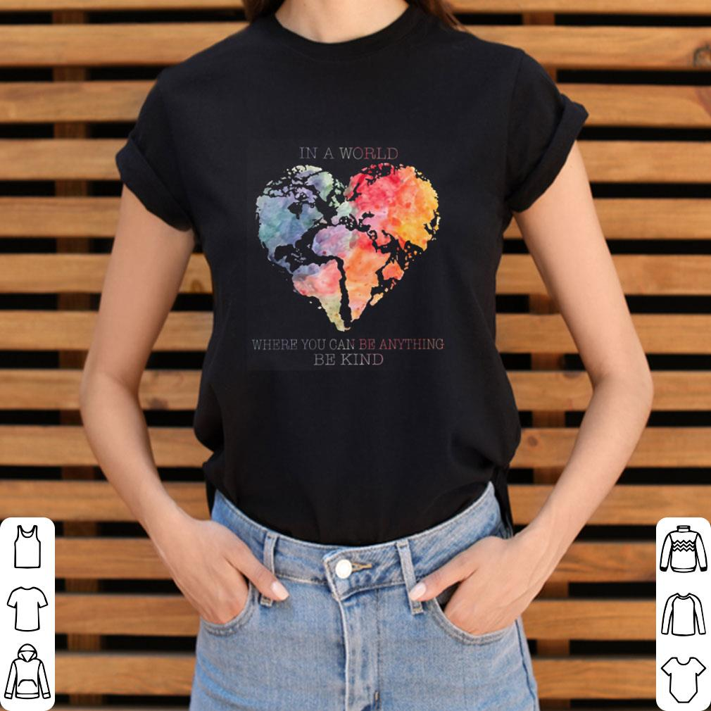 4a3cdc90f Planet Earth Heart In A World Where You Can Be Anything Be Kind Shirt 3 1