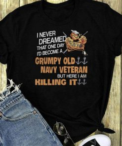 Popeye I Never Dreamed That One Day I D Become A Grumpy Old Navy Shirt 1 1.jpg
