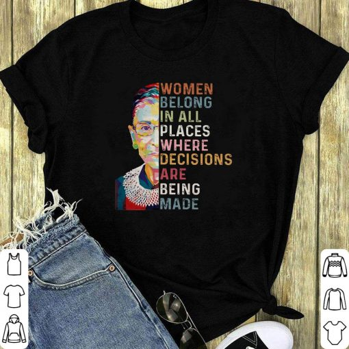 Rbg Women Belong In All Places Where Decisions Are Being Made Shirt 1 2 1.jpg