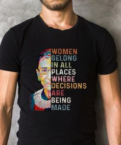 Rbg Women Belong In All Places Where Decisions Are Being Made Shirt 2 2 1.jpg