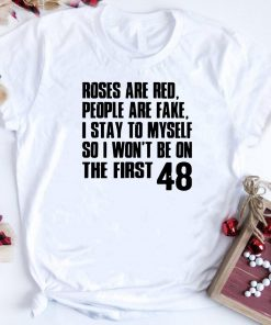Roses Are Red People Are Fake I Stay To Myself The First 48 Shirt 1 1.jpg
