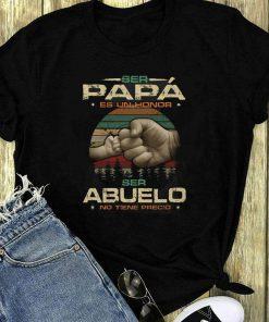 Ser Papa Es Un Honor Ser Abuelo No Tiene Precio Shirt 1 1.jpg