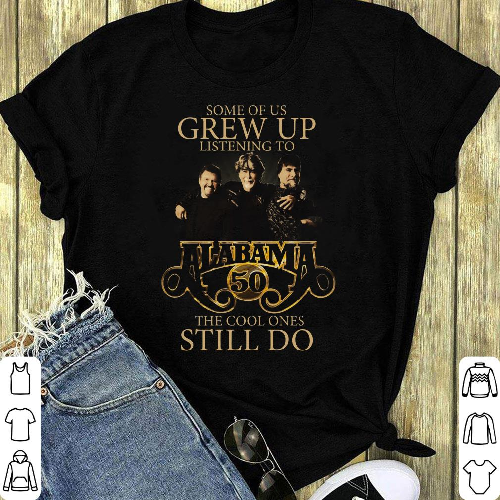 Some Of Us Grew Up Listening To Alabama 50 The Cool Ones Still Do Shirt 1 1.jpg