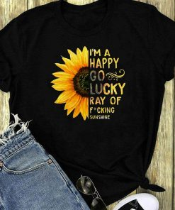 Sunflower I M A Happy Go Lucky Ray Of Fucking Sunshine Shirt 1 1.jpg