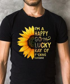 Sunflower I M A Happy Go Lucky Ray Of Fucking Sunshine Shirt 2 1.jpg