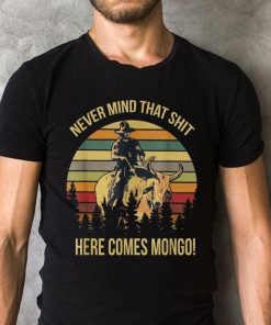 Sunset Blazing Saddles Never Mind That Shit Here Comes Mongo Shirt 2 1.jpg