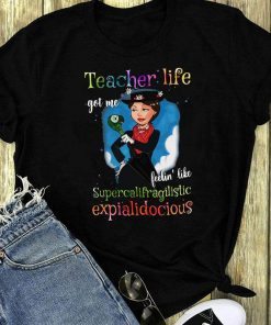 Teacher Life Got Me Feelin Like Supercalifragilistic Shirt 1 1 1.jpg