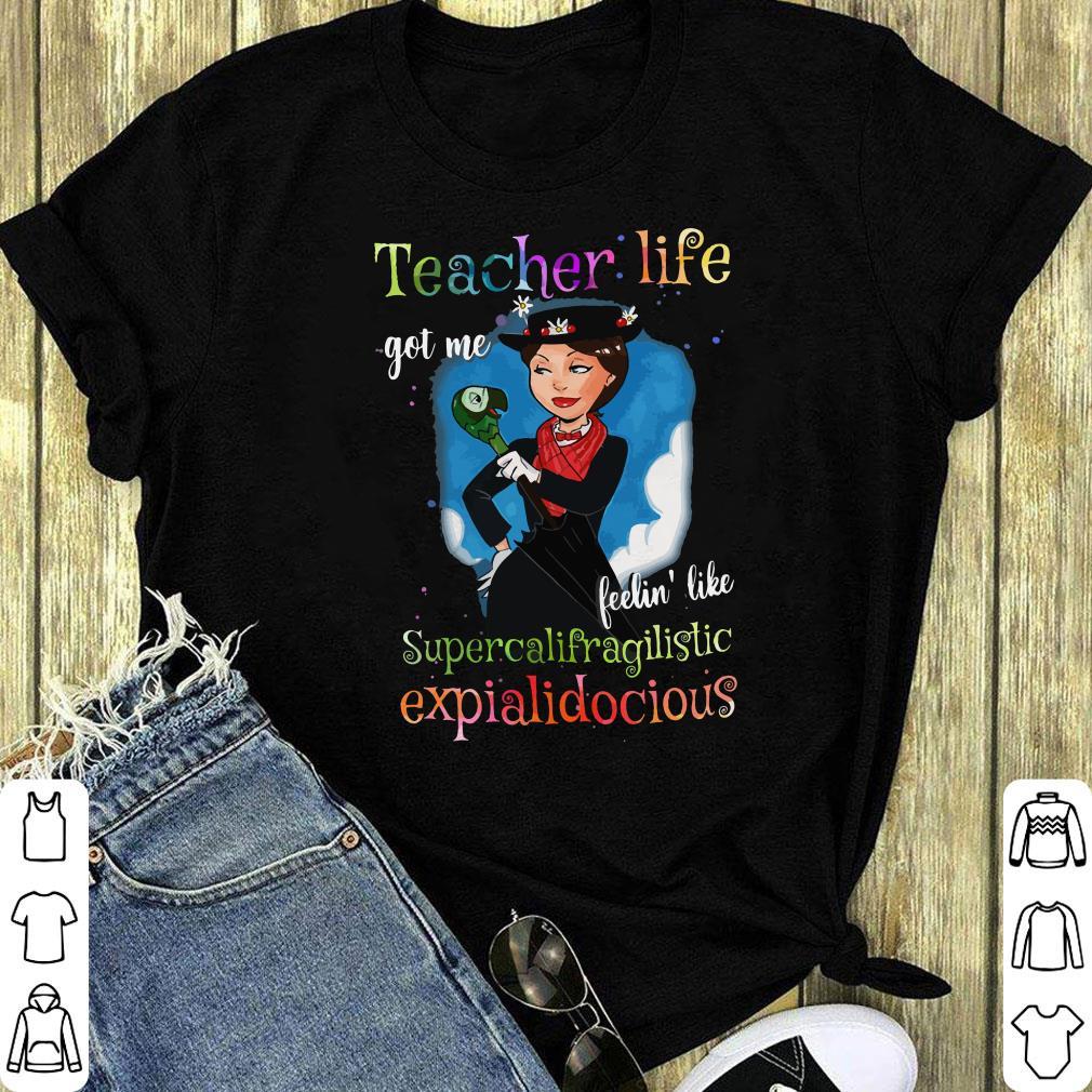 Teacher Life Got Me Feelin Like Supercalifragilistic Shirt 1 1 1.jpg