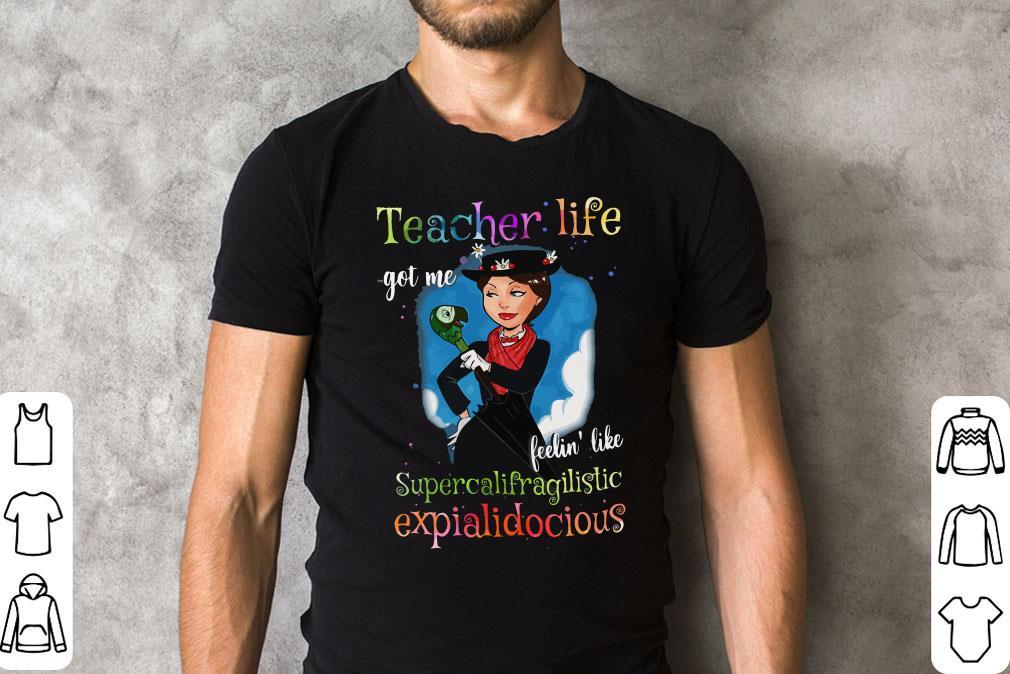 Teacher Life Got Me Feelin Like Supercalifragilistic Shirt 2 1 1.jpg