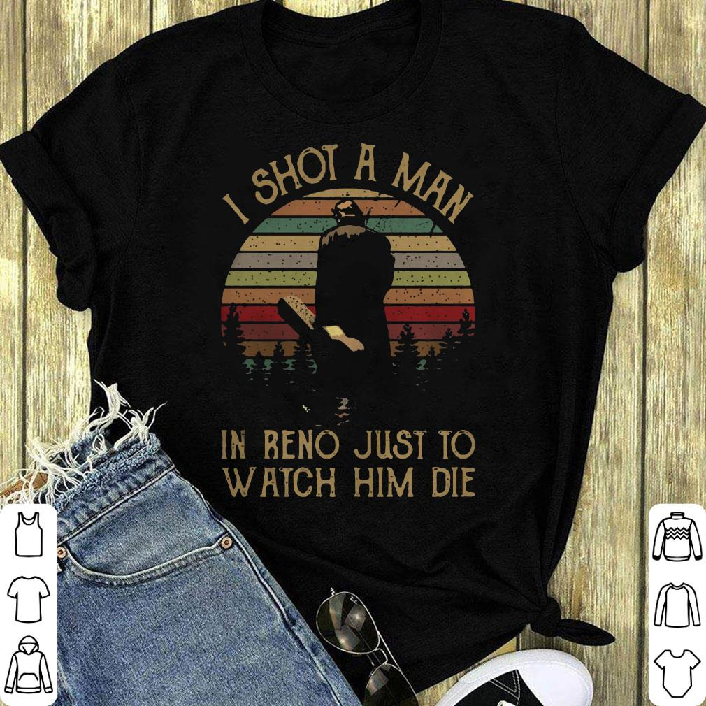Vintage I Shot A Man In Reno Just To Watch Him Die Sunset Shirt 1 1.jpg