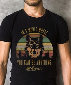 Wolf In A World Where You Can Be Anything Be Kind Shirt 2 1.jpg