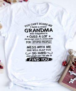 You Can T Scare Me I Have A Crazy Grandma Who Happens To Cuss A Lot Shirt 1 1.jpg