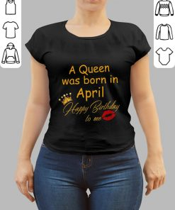 A Queen Was Born In April Happy Birthday To Me Shirt 3 1.jpg