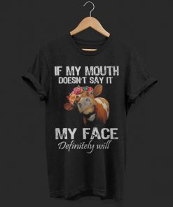 Cow If My Mouth Doesn T Say It My Face Definitely Will Shirt 1 1.jpg