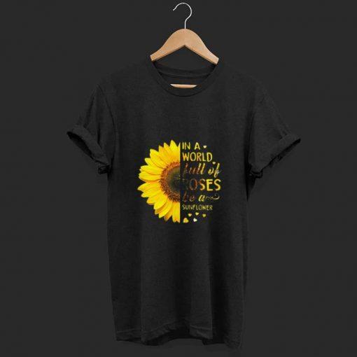 In A World Full Of Roses Be A Sunflower Shirt 1 1.jpg