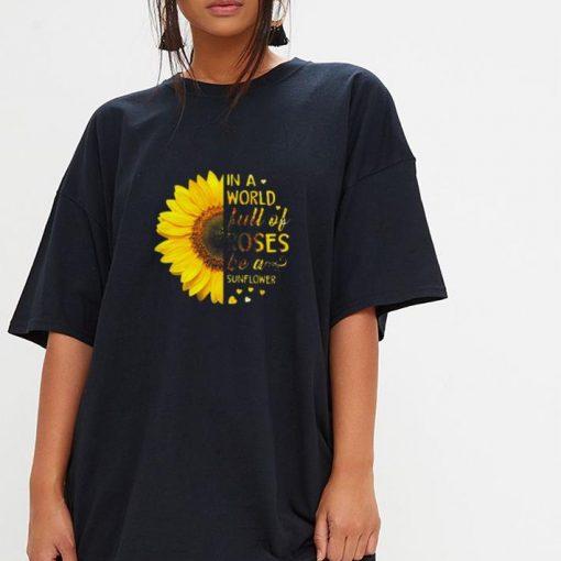 In A World Full Of Roses Be A Sunflower Shirt 3 1.jpg