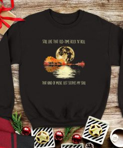 Still Like That Old Time Rock And N Roll That Kind Of Music Just Soothes My Soul Shirt 1 2 1.jpg