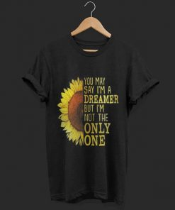 Sunflower You May Say I M A Dreamer But I M Not The Only One Shirt 1 1.jpg