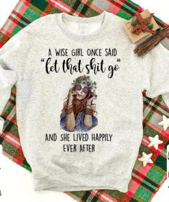 A wise girl once said let that shit go and she lived happily ever shirt 1 1 247x296 - A wise girl once said let that shit go and she lived happily ever shirt