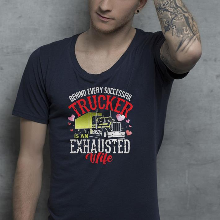 Behind every successful trucker is an exhausted wife shirt