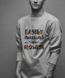Easily distracted by flowers shirt 2 1 247x296 - Easily distracted by flowers shirt