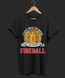 I can t walk on water but i can stagger on Fireball shirt 1 1 247x296 - I can't walk on water but i can stagger on Fireball shirt