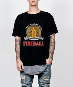 I can t walk on water but i can stagger on Fireball shirt 2 1 247x296 - I can't walk on water but i can stagger on Fireball shirt