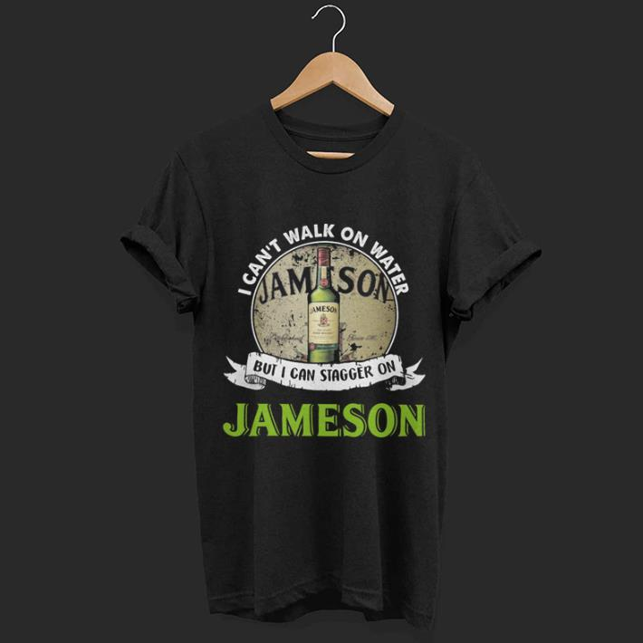 I can't walk on water but i can stagger on Jameson Irish Whiskey shirt