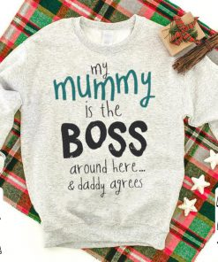 My mummy is the boss around here daddy agrees shirt 1 1 247x296 - My mummy is the boss around here & daddy agrees shirt