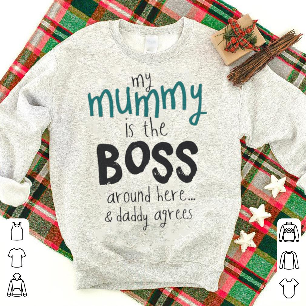 My mummy is the boss around here & daddy agrees shirt