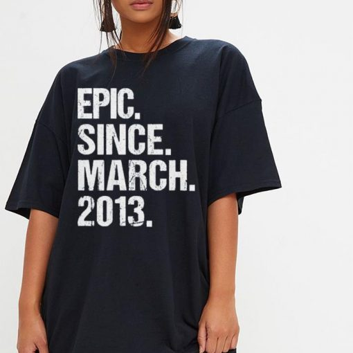 Retro Epic Since March 2013 shirt 3 1 510x510 - Retro Epic Since March 2013 shirt