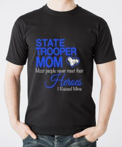 State Trooper mom most people never meet their heroes i raised shirt 2 1 247x296 - Pretty State Trooper mom most people never meet their heroes i raised shirt