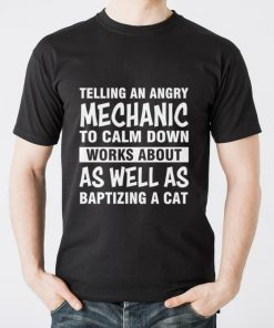Telling an angry mechanic to calm down works about as well as shirt 2 1 247x296 - Official Telling an angry mechanic to calm down works about as well as shirt