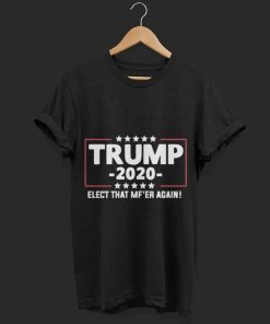 Trump 2020 elect that MF ER again shirt 1 1 247x296 - Awesome Trump 2020 elect that MF'ER again shirt