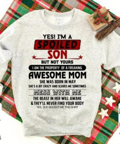 Yes i am a spoiled son but not your awesome mom she was born in may shirt 1 1 1 247x296 - Yes i am a spoiled son but not your awesome mom she was born in may shirt