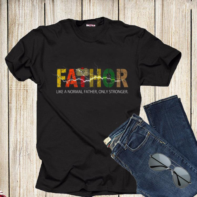Fathor like a normal father, only stronger shirt