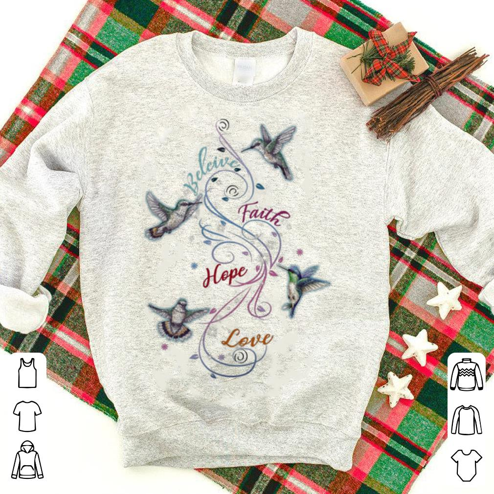Hummingbird Beleive Faith Hope Love shirt
