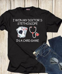 I Won My Doctor s Stethoscope In A Card Game Nurse shirt 1 1 247x296 - I Won My Doctor's Stethoscope In A Card Game Nurse shirt