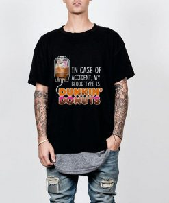 In case of accident my blood type is coffee Dunkin Donuts shirt 2 1 247x296 - In case of accident my blood type is coffee Dunkin' Donuts shirt