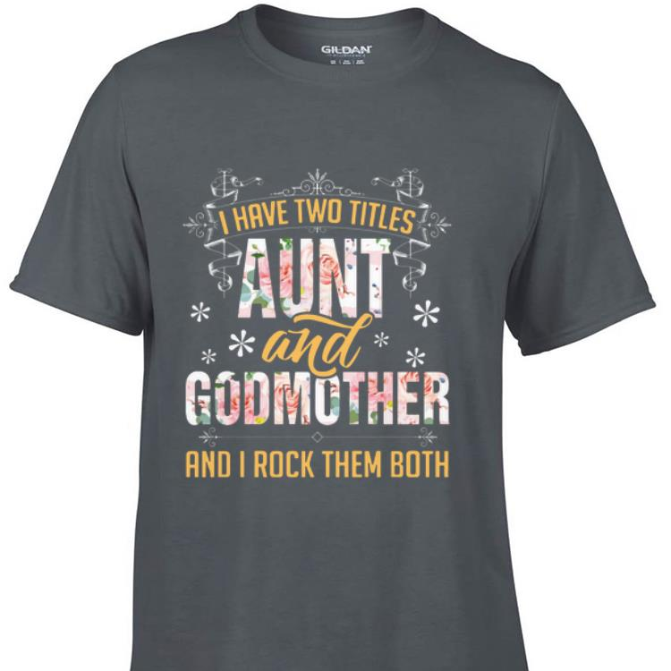 Mock1 D - I Have Two Titles Aunt & Godmother Floral shirt