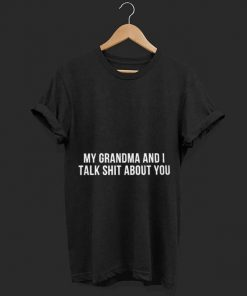 My grandma and i talk shit about you shirt 1 1 247x296 - My grandma and i talk shit about you shirt